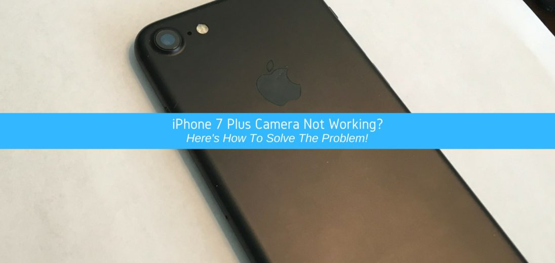 iPhone 7 Plus Camera Not Working?